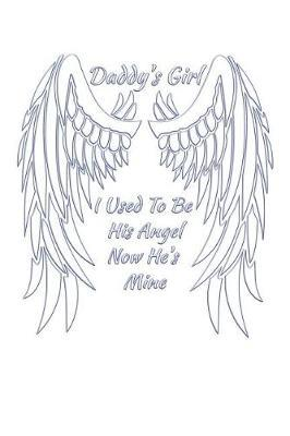 Daddy's Girl I Used To Be His Angel Now He's Mine by Daddy's Girl