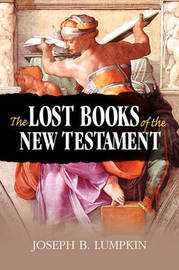 The Lost Books of the New Testament by Joseph B Lumpkin image