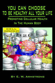 You Can Choose to Be Healthy All Your Life by E. W. Armstrong image