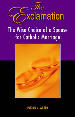 The Exclamation: The Wise Choice of a Spouse for Catholic Marrriage by Anthony J. Buono & Stephen Weisenbach image