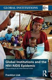 Global Institutions and the HIV/AIDS Epidemic by Franklyn Lisk