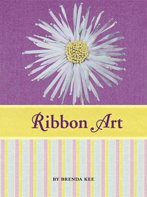 Ribbon Art Book & Kit: Learn to Embroider 10 Projects, Including Silk Flowers, Snowflakes, Butterflies, and More by Brenda Kee