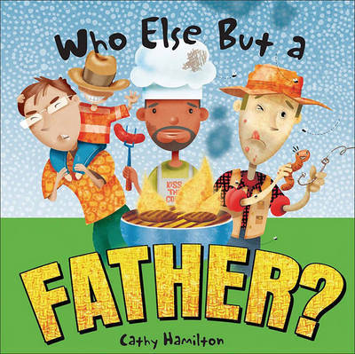 Who Else But a Father? by Cathy Hamilton