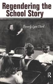 Regendering the School Story by Beverly Lyon Clark image