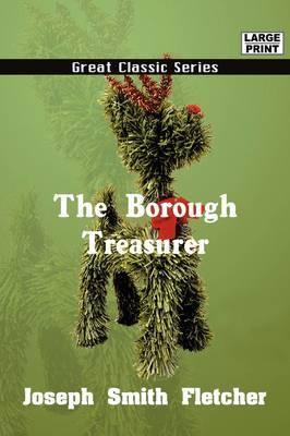 The Borough Treasurer by Joseph Smith Fletcher image