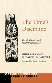 The Time's Discipline by Philip Berrigan