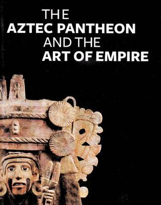 The Aztec Pantheon and the Art of Empire by John Pohl image