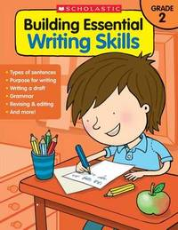 Building Essential Writing Skills: Grade 2 by Scholastic Teaching Resources