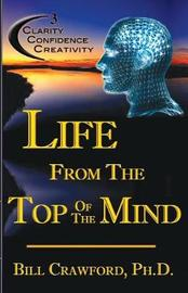 Life from the Top of the Mind by Dr Bill Crawford Ph D