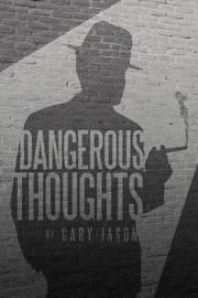 Dangerous Thoughts by Gary Jason