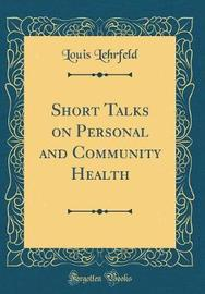 Short Talks on Personal and Community Health (Classic Reprint) by Louis Lehrfeld image
