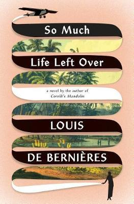 So Much Life Left Over by Louis De Bernieres image