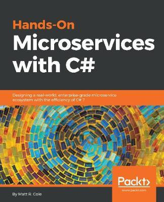 Hands-On Microservices with C# by Matt R. Cole