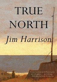 True North by Jim Harrison