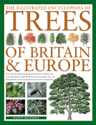 The Illustrated Encyclopedia of Trees of Britain and Europe: The Ultimate Reference Guide and Identifier to More Than 500 of the Most Spectacular, Best-loved and Unusual Trees, with Over 1750 Specially Commissioned Artworks and Photographs by Tony Russell image
