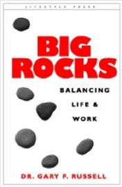 Big Rocks: Balancing Life and Work by Gary F. Russell image