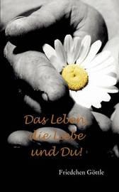 Das Leben, Die Liebe Und Du by Friedchen Gttle image