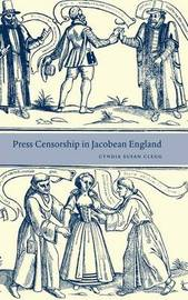 Press Censorship in Jacobean England by Cyndia Susan Clegg