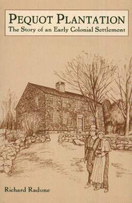 Pequot Plantation by Richard A. Radune