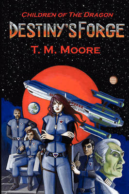 Destiny's Forge by T.M. Moore