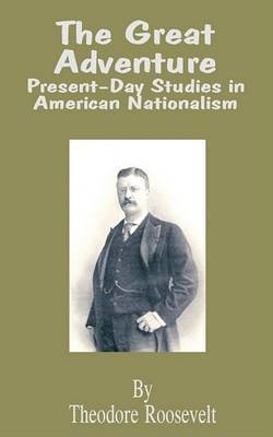 Great Adventure: Present-Day Studies in American Nationalism by Theodore Roosevelt, IV