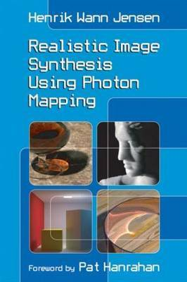 Realistic Image Synthesis Using Photon Mapping by Henrik Wann Jensen