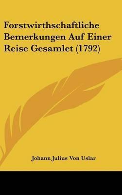 Forstwirthschaftliche Bemerkungen Auf Einer Reise Gesamlet (1792) by Johann Julius Von Uslar