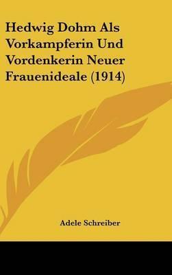 Hedwig Dohm ALS Vorkampferin Und Vordenkerin Neuer Frauenideale (1914) by Adele Schreiber