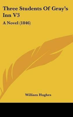 Three Students of Gray's Inn V3: A Novel (1846) by William Hughes