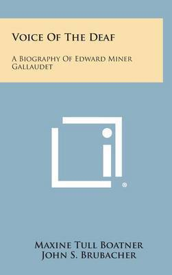 Voice of the Deaf: A Biography of Edward Miner Gallaudet by Maxine Tull Boatner