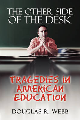The Other Side of the Desk: Tragedies in American Education by Douglas R. Webb image
