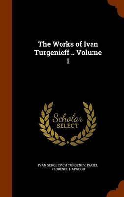 The Works of Ivan Turgenieff .. Volume 1 by Ivan Sergeevich Turgenev