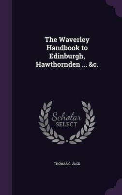 The Waverley Handbook to Edinburgh, Hawthornden ... &C. by Thomas C Jack image
