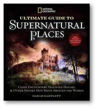 National Geographic Ultimate Guide to Supernatural Places by Sarah Bartlett