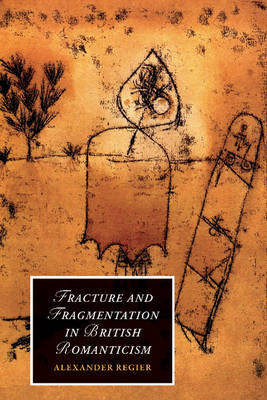Fracture and Fragmentation in British Romanticism by Alexander Regier image