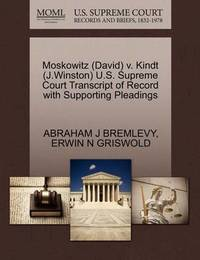 Moskowitz (David) V. Kindt (J.Winston) U.S. Supreme Court Transcript of Record with Supporting Pleadings by Abraham J Bremlevy