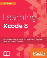 Learning Xcode 8 by Jak Tiano