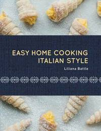 Easy Home Cooking: Italian Style by Liliana Battle