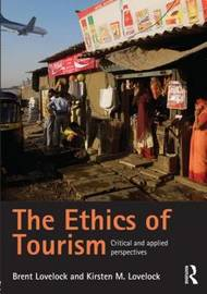 The Ethics of Tourism by Brent Lovelock