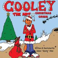 """Cooley the Ant and the Christmas Crisis by James """"Spoaty-Mac"""" Allen"""