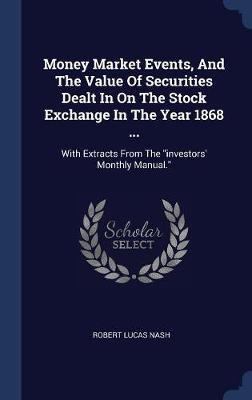 Money Market Events, and the Value of Securities Dealt in on the Stock Exchange in the Year 1868 ... by Robert Lucas Nash image