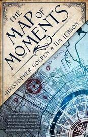 The Map of Moments by Christopher Golden