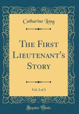 The First Lieutenant's Story, Vol. 2 of 3 (Classic Reprint) by Catharine Long image