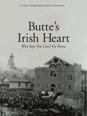 Butte's Irish Heart by St Mary's Neighborhoods Reunion Committee