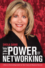 The Power of Networking: A How-To Networking Guide for Your Career & Business Success! by Sheila Savar