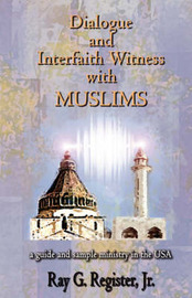 Dialogue and Interfaith Witness with Muslims by Ray G. Register