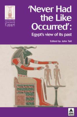 Never Had the Liked Occurred: Egypt's View of Its Past by John Tait image