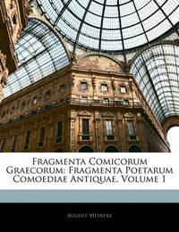 Fragmenta Comicorum Graecorum: Fragmenta Poetarum Comoediae Antiquae, Volume 1 by August Meineke