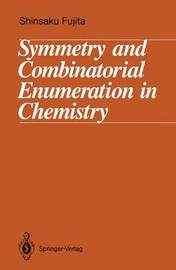 Symmetry and Combinatorial Enumeration in Chemistry by Shinsaku Fujita