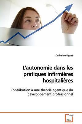 L'Autonomie Dans Les Pratiques Infirmieres Hospitalieres by Catherine Piguet
